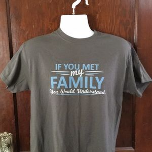 If you Met my Family Funny Tee shirt New